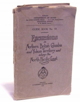 Excursions in Northern British Columbia and Yukon Territory and Along the North Pacific Coast. R. G. McConnell, F. E., Cairnes.