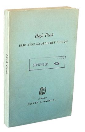 High Peak (Publisher's Proof Copy, Mountaineering). Eric Byne, Geoffrey Sutton.