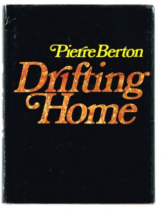 Drifting Home (Signed First Edition). Pierre Berton.