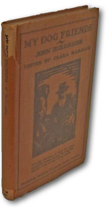 My Dog Friends (First Edition). John Burroughs, Clara Barrus