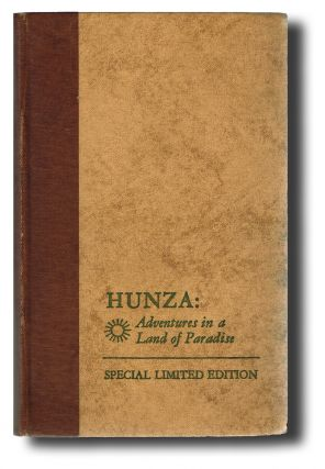 Hunza : Adventures in a Land of Paradise (Limited Edition). John H. Tobe