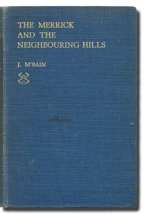 The Merrick and the Neighbouring Hills: Tramps by Hill, Stream, and Loch. F. S. A. M'Bain, Scot