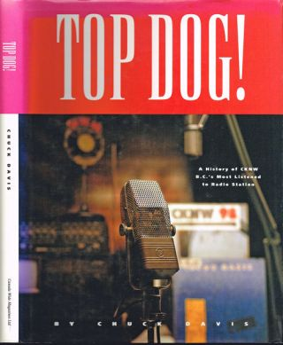 Top Dog : A Fifty Year History of CKNW. B.C.'S Most Listened to Radio Station (Signed First...