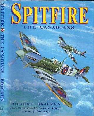 Spitfire: The Canadians (Volume 1). Robert Bracken.