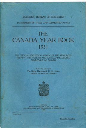 The Canada Year Book 1951: The Official Statistical Annual of the Resources, History, Institutions and Social and Economic Conditions of Canada. A. E. Millward.