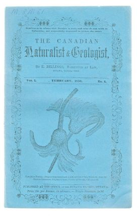 The Canadian Naturalist & Geologist : Vol. 1 No. 1 - February, 1856 (Biology, Natural History). E.lkanah Billings.