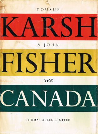 Canada As Seen by the Camera of Yousuf Karsh and Described in Words by John Fisher. Yousuf Karsh, John Fisher.