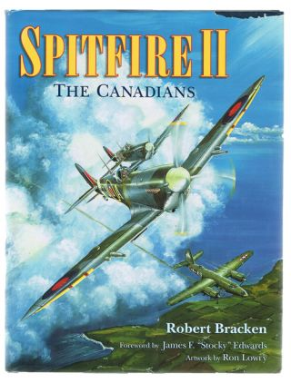 Spitfire II: The Canadians (Vol II). Robert Bracken.