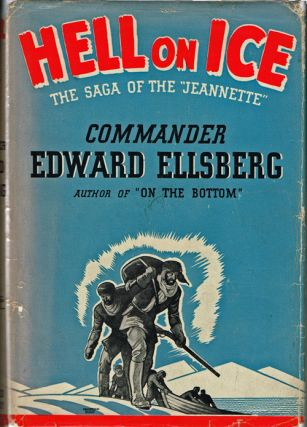 Hell on Ice. Edward Ellsberg, Commander.